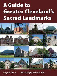 A Guide to Greater Cleveland's Sacred Landmarks, Lloyd H. Ellis