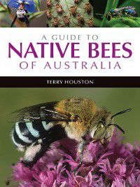 A Guide to Native Bees of Australia, Terry Houston