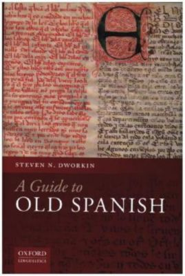 A Guide to Old Spanish, Steven N. Dworkin