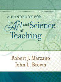 A Handbook for the Art and Science of Teaching, Robert J. Marzano, John L. Brown