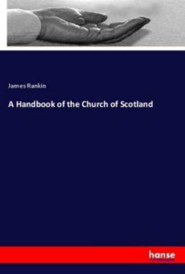 A Handbook of the Church of Scotland, James Rankin