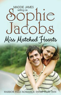 A Harbor Falls Romance: Miss Matched Hearts (A Harbor Falls Romance, #8), Maddie James, Sophie Jacobs