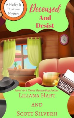 A Harley and Davidson Mystery: Deceased and Desist (A Harley and Davidson Mystery, #5), Liliana Hart, Scott Silverii