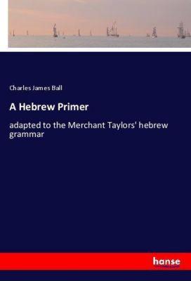 A Hebrew Primer, Charles James Ball