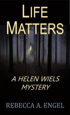 A Helen Wiels Mystery: Life Matters (A Helen Wiels Mystery, #3), Rebecca A. Engel