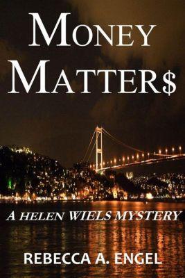 A Helen Wiels Mystery: Money Matters (A Helen Wiels Mystery, #2), Rebecca A. Engel