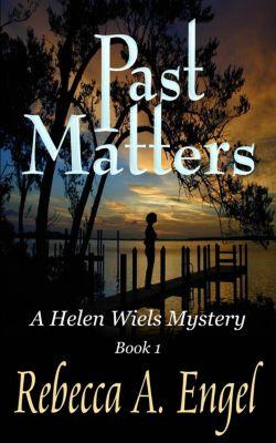 A Helen Wiels Mystery: Past Matters (A Helen Wiels Mystery, #1), Rebecca A. Engel