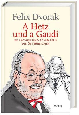 A Hetz und a Gaudi - So lachen und schimpfen die Österreicher, Felix Dvorak