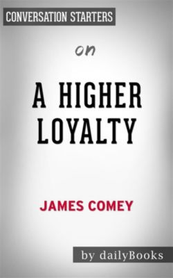 A Higher Loyalty: by James Comey | Conversation Starters, dailyBooks