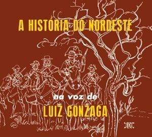 A Historia Do Nordeste + O Nordeste, Luiz Gonzaga