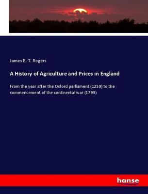 A History of Agriculture and Prices in England, James E. T. Rogers