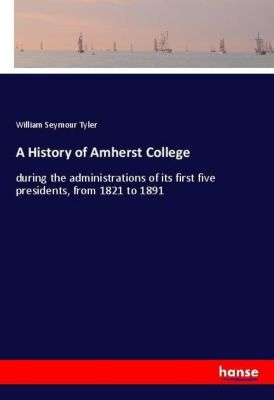 A History of Amherst College, William Seymour Tyler