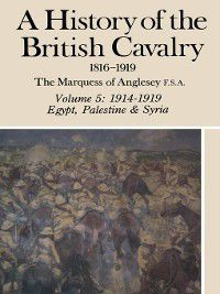 A History of British Cavalry, Volume 5, Lord Anglesey