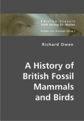 A History of British Fossil Mammals and Birds, Richard Owen
