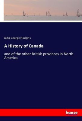 A History of Canada, John George Hodgins