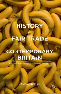 A History of Fair Trade in Contemporary Britain, Matthew Anderson