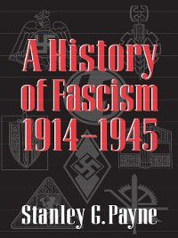 A History of Fascism, 1914-1945, Stanley G. Payne