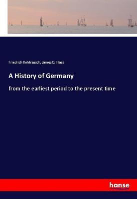 A History of Germany, Friedrich Kohlrausch, James D. Haas