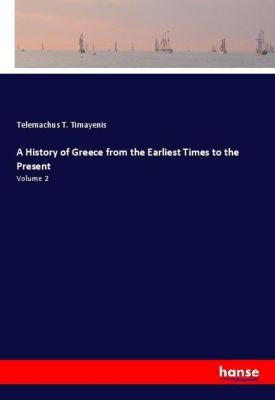 A History of Greece from the Earliest Times to the Present, Telemachus T. Timayenis
