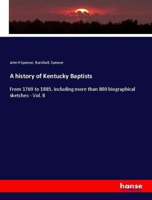 A history of Kentucky Baptists, John H Spencer, Burrilla B. Spencer