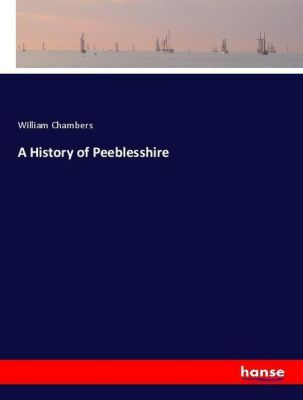 A History of Peeblesshire, William Chambers
