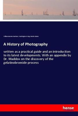 A History of Photography, William Jerome Harrison, Washington Irving Lincoln Adams