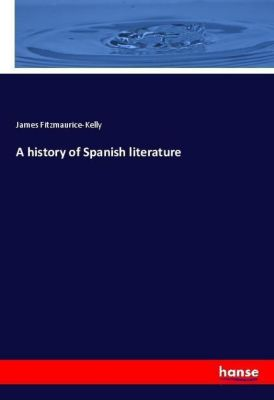 A history of Spanish literature, James Fitzmaurice-Kelly
