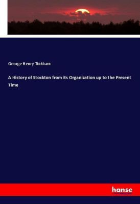A History of Stockton from its Organization up to the Present Time, George Henry Tinkham