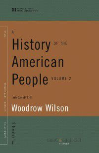 A History of the American People, Volume 2 (World Digital Library Edition), Woodrow Wilson