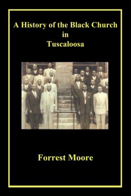A History of the Black Church in Tuscaloosa, Forrest Moore