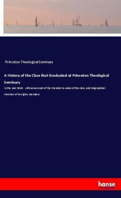 A History of the Class that Graduated at Princeton Theological Seminary, Princeton Theological Seminary