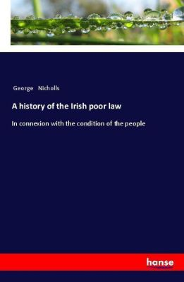 A history of the Irish poor law, George Nicholls