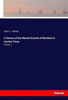 A History of the Mental Growth of Mankind in Ancient Times, John S. Hittell