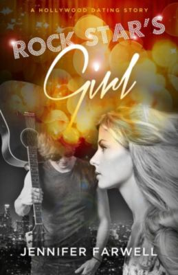 A Hollywood Dating Story: Rock Star's Girl (A Hollywood Dating Story Prequel), Jennifer Farwell