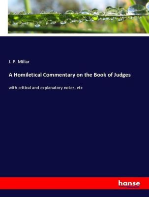A Homiletical Commentary on the Book of Judges, J. P. Millar