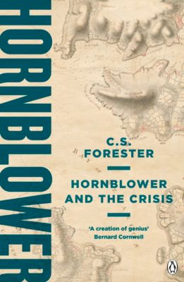 A Horatio Hornblower Tale of the Sea: Hornblower and the Crisis, C.s. Forester