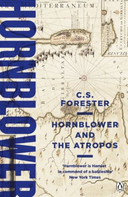 A Horatio Hornblower Tale of the Sea: Hornblower and the Atropos, C.s. Forester