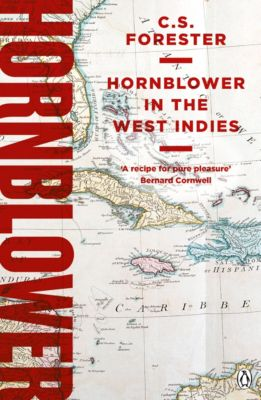 A Horatio Hornblower Tale of the Sea: Hornblower in the West Indies, C.s. Forester