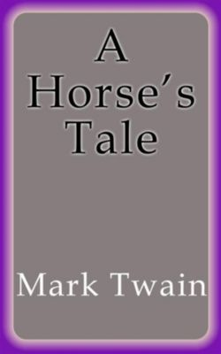 A Horse´s Tale, Mark Twain