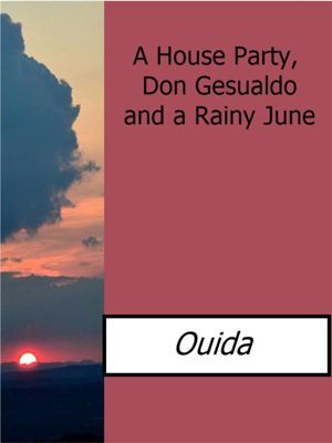 A House Party, Don Gesualdo and a Rainy June, Ouida