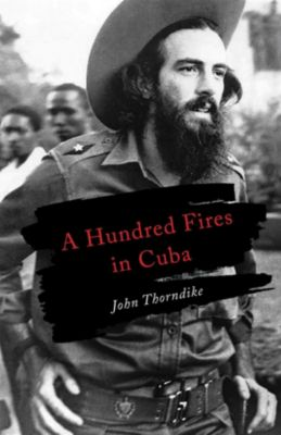 A Hundred Fires in Cuba, John Thorndike