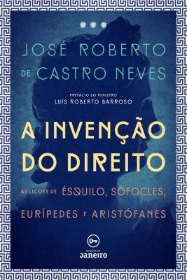 A Invenção do direito, José Roberto Castro de Neves