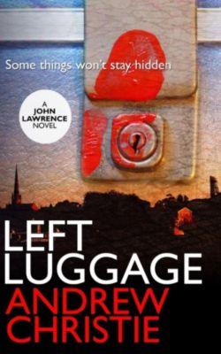 A John Lawrence Novel: Left Luggage (A John Lawrence Novel, #1), Andrew Christie