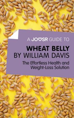 A Joosr Guide to... Wheat Belly, William Davis