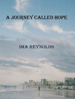 A Journery  Called Hope, Ima A. Reynolds, Ima Reynolds