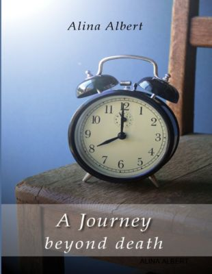 A Journey Beyond Death, ALINA ALBERT
