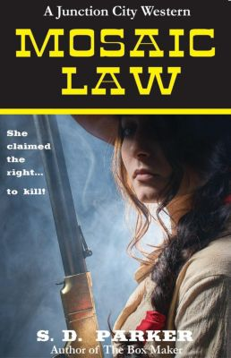 A Junction City Western: Mosaic Law: A Junction City Western, S. D. Parker