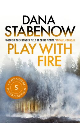 A Kate Shugak Investigation: Play with Fire, Dana Stabenow