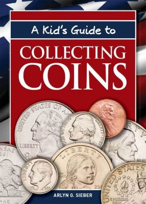 A Kid's Guide to Collecting Coins, Arlyn G. Sieber