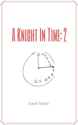 A Knight In Time: A Knight In Time: 2, Sarah Tender